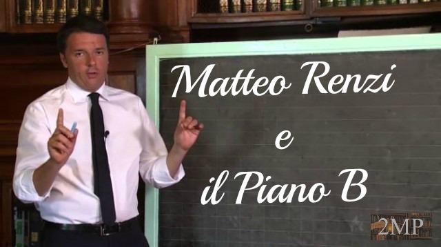 MATTEO RENZI E IL PIANO B